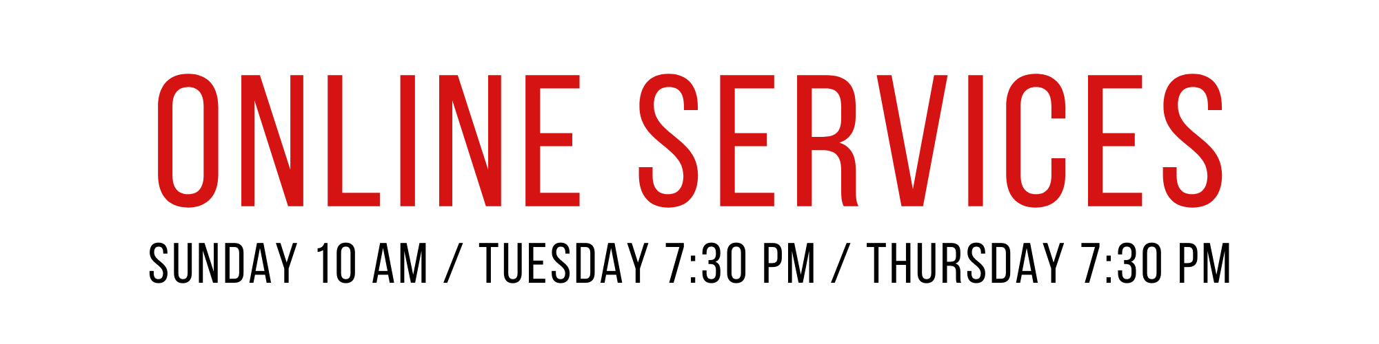 Online Services: Sunday 10 am Tuesday 7:30 pm Thursday 7:30 pm